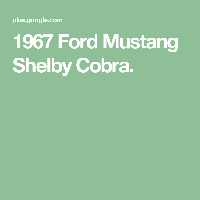 1967 Ford Mustang Shelby Cobra.