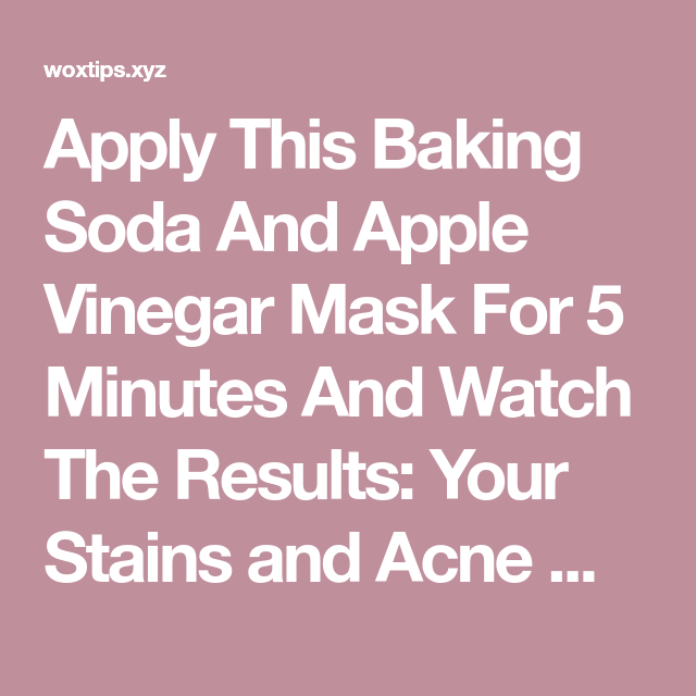 Apply This Baking Soda And Apple Vinegar Mask For 5