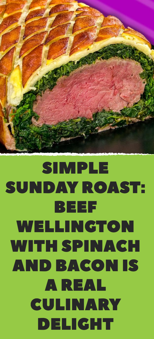 Photo of Simple Sunday Roast: Beef Wellington With Spinach And Bacon …