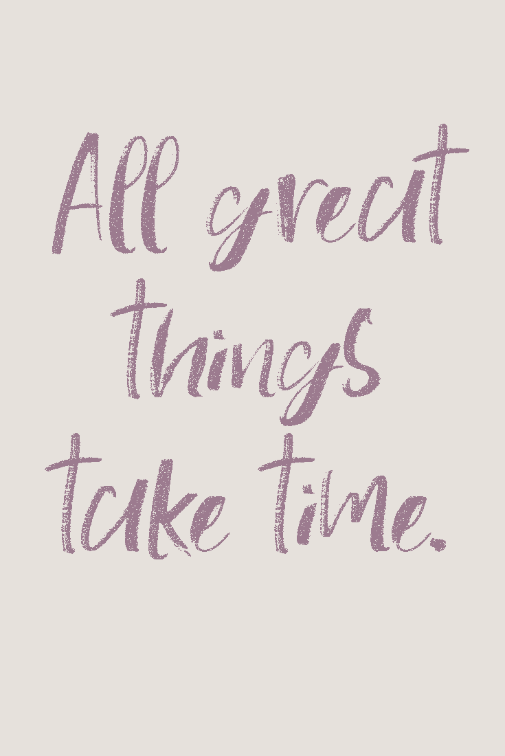 All Great Things Take Time Inspirationalquotes Reminder Quote Greatthingstaketime Time Quotes Be Yourself Quotes Great Things Take Time