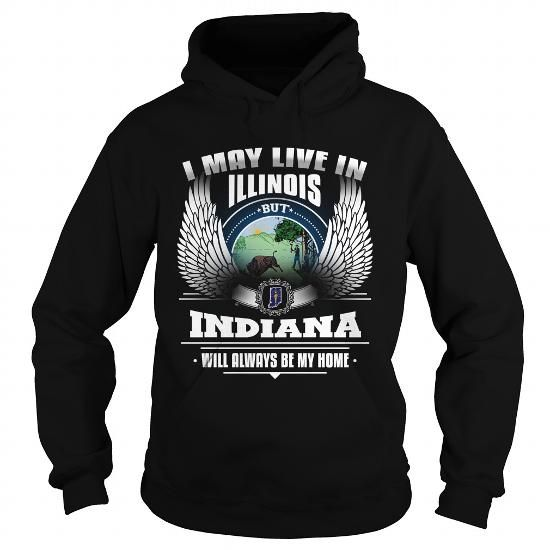 I MAY LIVE IN ILLINOIS BUT INDIANA WILL ALWAYS BE MY HOME T-Shirts, Hoodies, Sweatshirts, Tee Shirts (39.95$ ==► Shopping Now!)