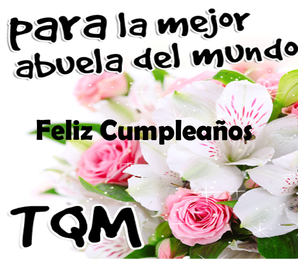 Feliz Cumpleaños Abuela Flores | Cumpleaños | Pinterest | Cumpleaños ...