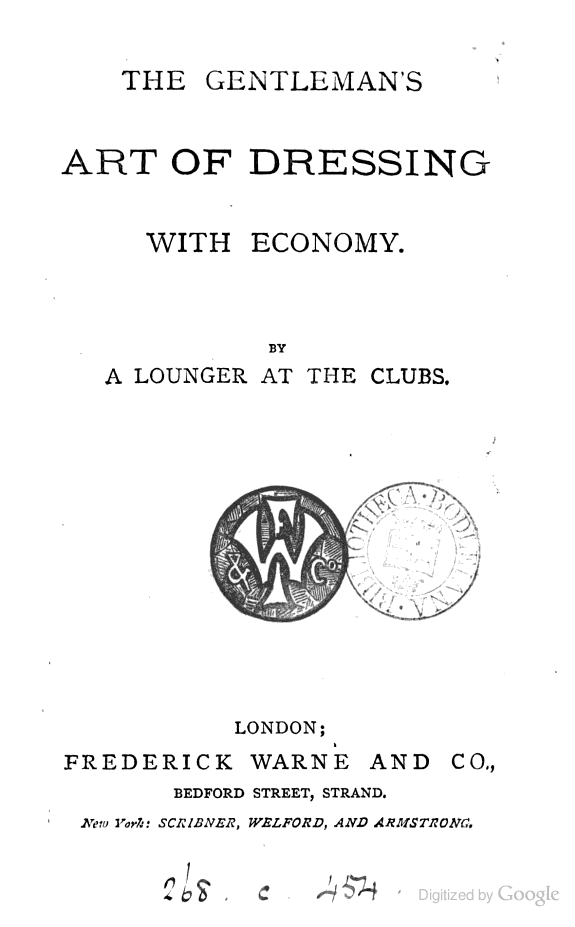 The gentleman's art of dressing with economy, by a lounger at the clubs - 1876