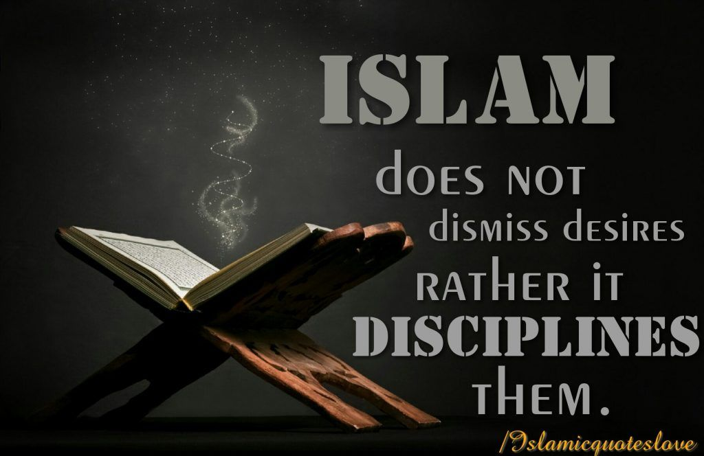 Islam Does Not Dismiss Desires Rather It Disciplines Them Islam Desiree Discipline