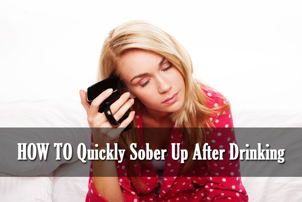 How To Quickly Sober Up After Drinking Sober Getting Sober How To Stay Healthy
