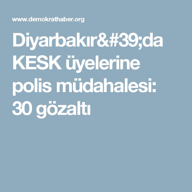 Diyarbakır'da KESK üyelerine polis müdahalesi: 30 gözaltı