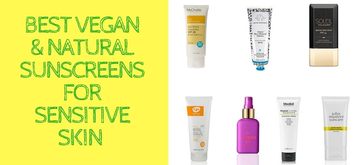 Best Natural and Vegan Sunscreens - Best Sunscreens for Sensitive