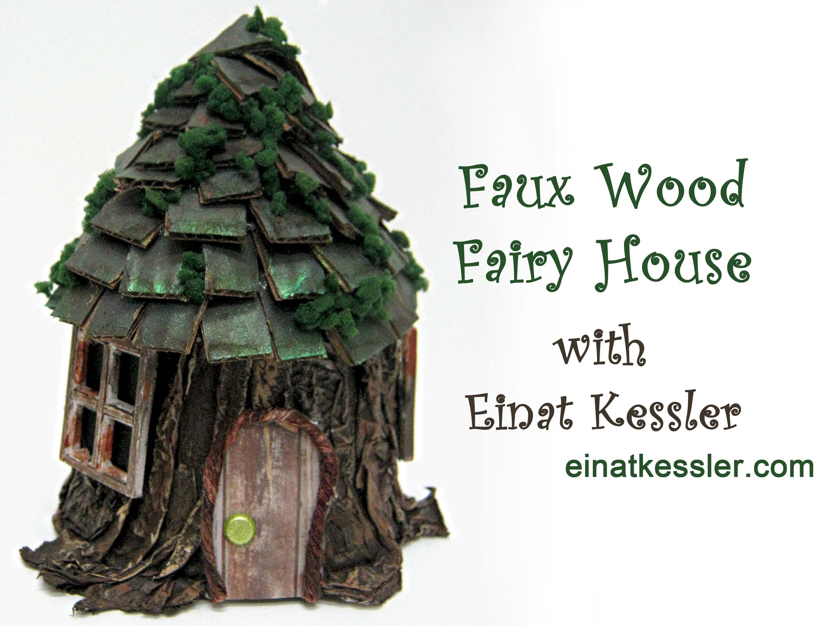 How to Create a Faux Wood Fairy House