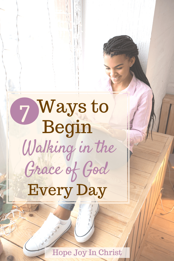 7 Ways to Begin Walking in the Grace of God Every