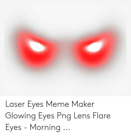 Laser Eyes Meme Maker Foxydoor Com Eyes Meme Laser Eye Meme