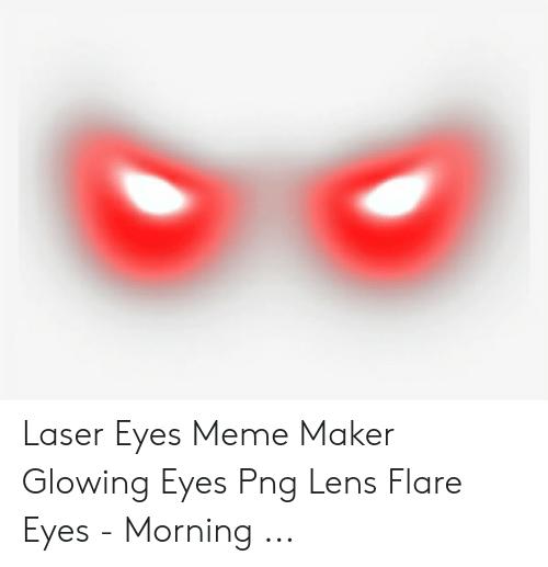 Laser Eyes Meme Maker Foxydoor Com Eyes Meme Laser Eye Meme Maker