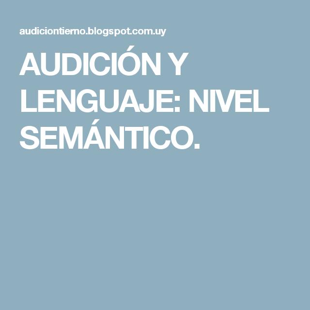 AUDICIÓN Y LENGUAJE: NIVEL SEMÁNTICO.