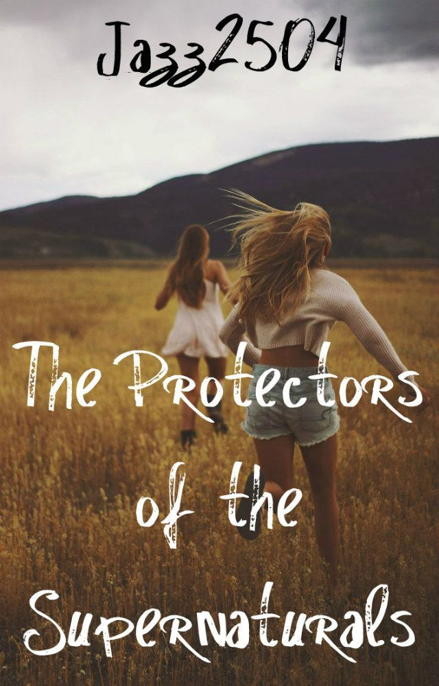 The Protectors Of The Supernaturals By Jazz2504 Wattpad Covers