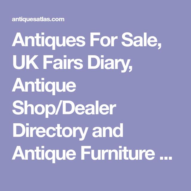 Antiques For Sale, UK Fairs Diary, Antique Shop/Dealer Directory and Antique  Furniture - Antiques Atlas - Antiques For Sale, UK Fairs Diary, Antique Shop/Dealer Directory And