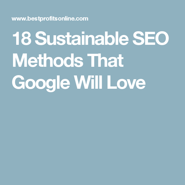 18 Sustainable SEO Methods That Google Will Love