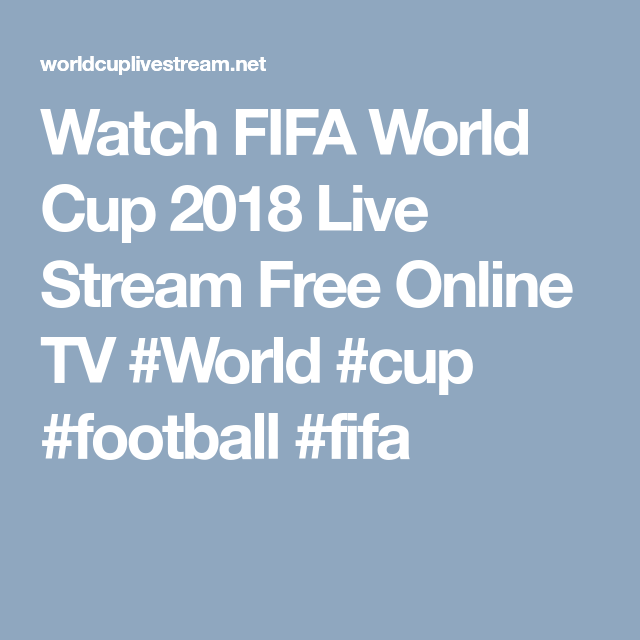 Watch Fifa World Cup 2018 Live Stream Free Online Tv World Cup 2018 World Cup Fifa World Cup