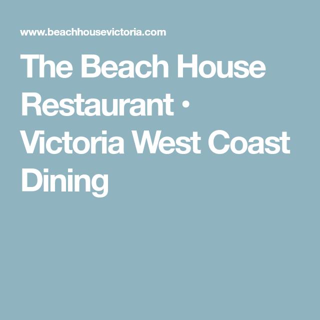 The Beach House Restaurant • Victoria West Coast Dining