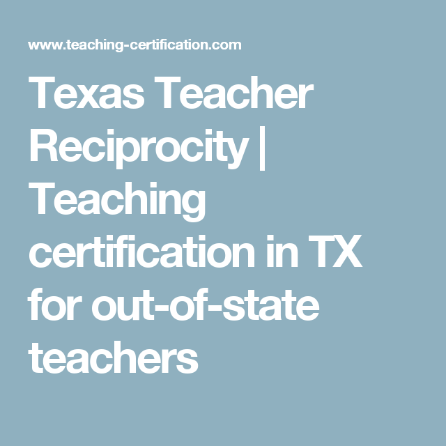 Texas Teacher Reciprocity Teaching Certification In Tx For Out Of