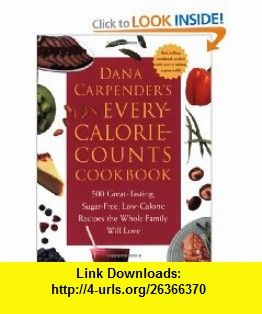 Dana Carpenders Every Calorie Counts Cookbook 500 Great-Tasting, Sugar-Free, Low-Calorie Recipes that the Whole Family Will Love (9781592331970) Dana Carpender , ISBN-10: 1592331971  , ISBN-13: 978-1592331970 ,  , tutorials , pdf , ebook , torrent , downloads , rapidshare , filesonic , hotfile , megaupload , fileserve