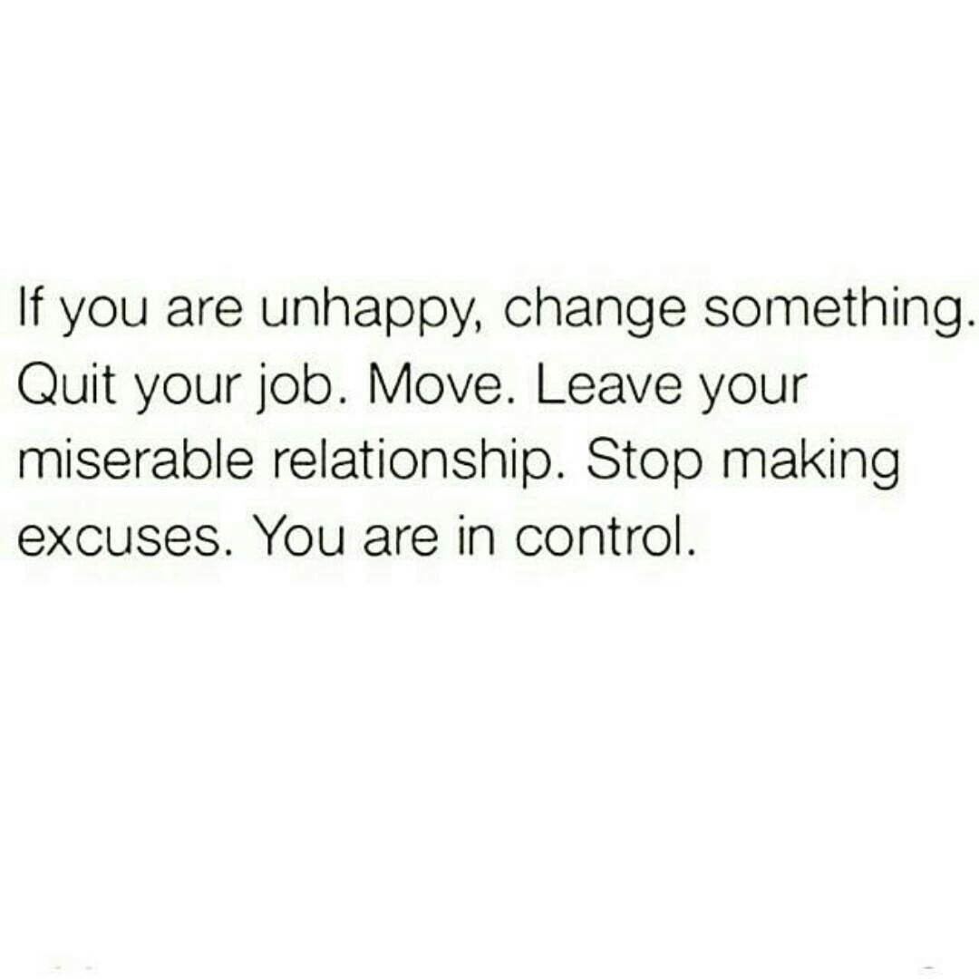 If YouRe Unhappy Change Something Quit Your Job Move Leave