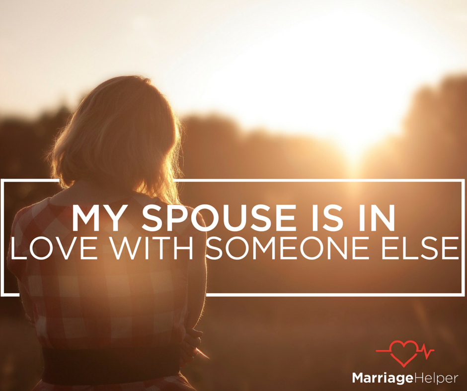 What to do when your spouse is in love with someone else  | Marriage