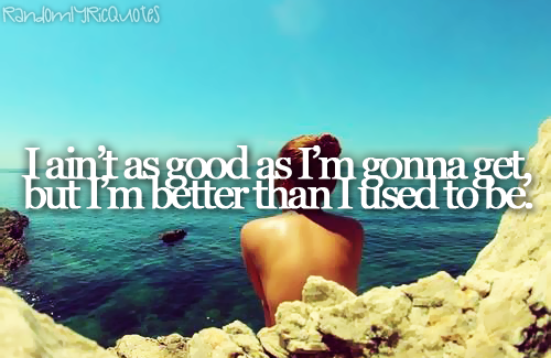 better than i used to be- tim mcgraw