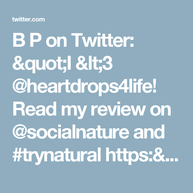 """B P on Twitter: """"I <3 @heartdrops4life! Read my review on @socialnature and #trynatural https://t.co/WfI9qgXLKW"""""""