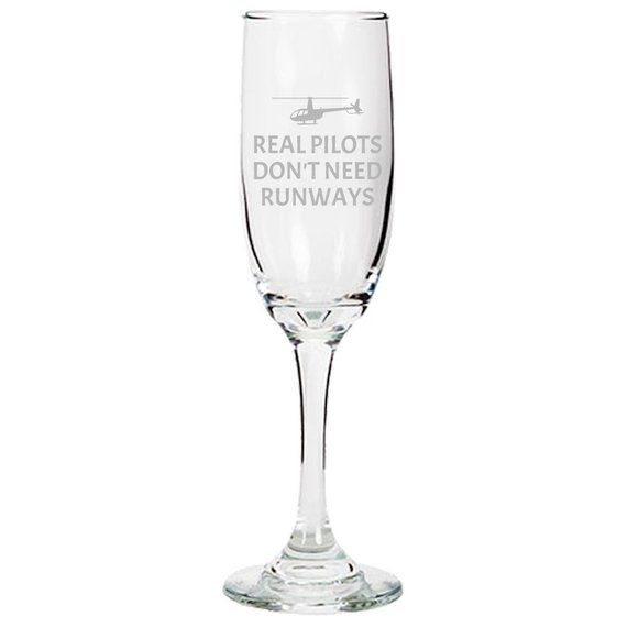Funny Helicopter Pilot Gift - Helicopter Gift Idea - Real Pilots Don't Need Runways - Champagne Flut