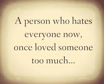 A Person Who Hates Everyone Now Once Loved Someone Too Much Moments Quotes Words Positive Quotes Motivation