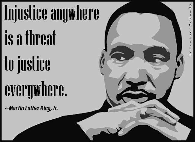 Injustice Anywhere Is A Threat To Justice Everywhere Popular Inspirational Quotes At Emilysquotes Martin Luther King Jr Quotes Martin Luther King Let Freedom Ring