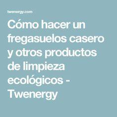 Cómo hacer un fregasuelos casero y otros productos de limpieza ecológicos - Twenergy