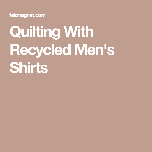 Patchwork Quilt From Mens Shirts: Quilting With Recycled Men's Shirts