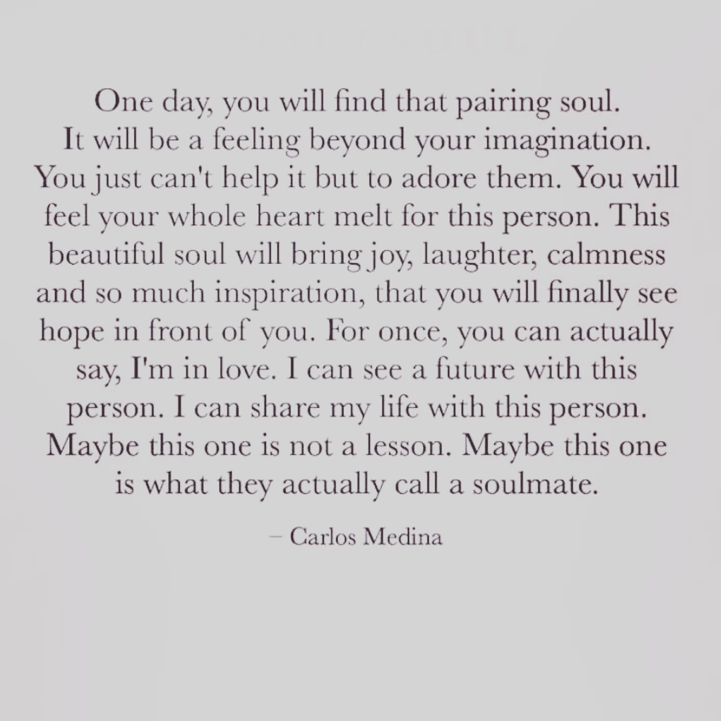 Find My Love Quotes: Carlos Medina Quote #words #soulmate #soul