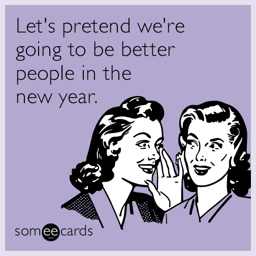 Let S Pretend We Re Going To Be Better People In The New Year Happy New Year Quotes Funny New Year Quotes Funny Hilarious Happy New Year Funny
