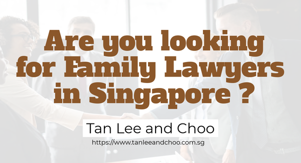 I know its hard to find a good family lawyer in Singapore