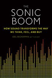 Excerpted from The Sonic Boom: How Sound Transforms the Way We Think, Feel, and Buy by Joel Beckerman with Tyler Gray