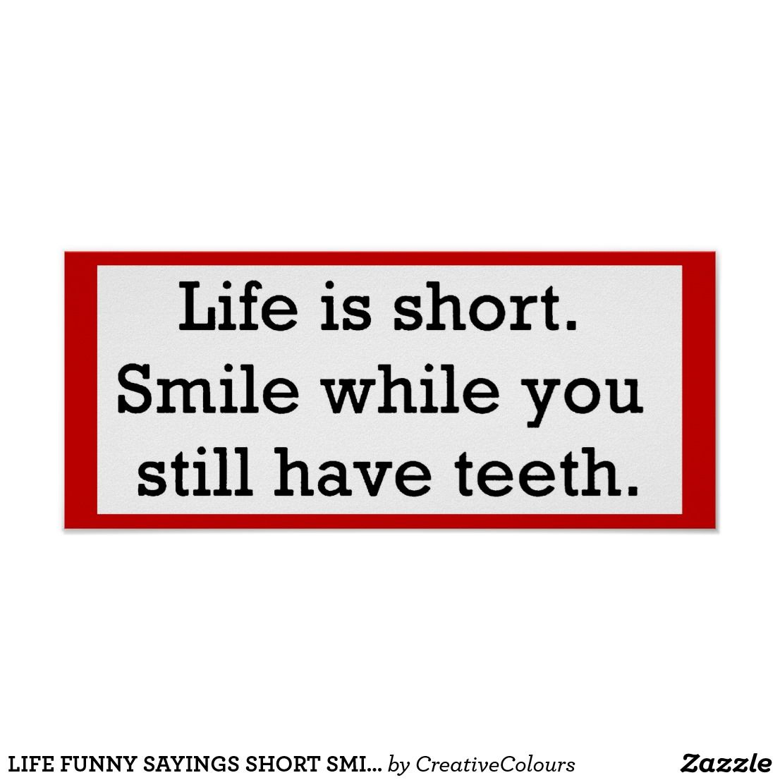 LIFE FUNNY SAYINGS SHORT SMILE WHILE YOU STILL POSTER | Zazzle.com