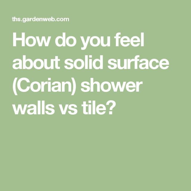 How Do You Feel About Solid Surface Corian Shower Walls Vs Tile