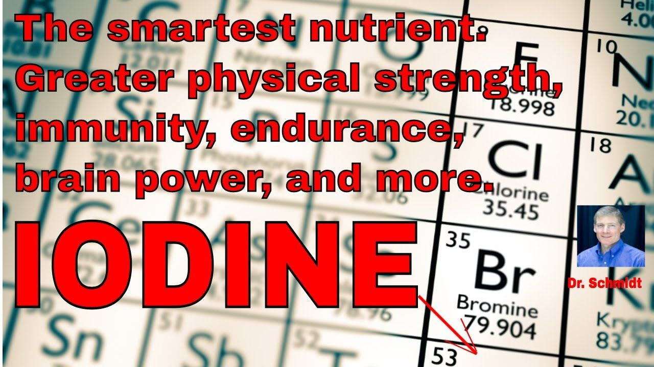 Iodine  Makes you smart, strong, endurance goes up, detoxes