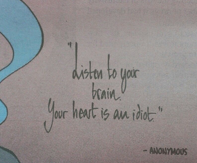 Listen To Your Brain Your Heart Is An Idiot Motivational Quotes Quotes Words