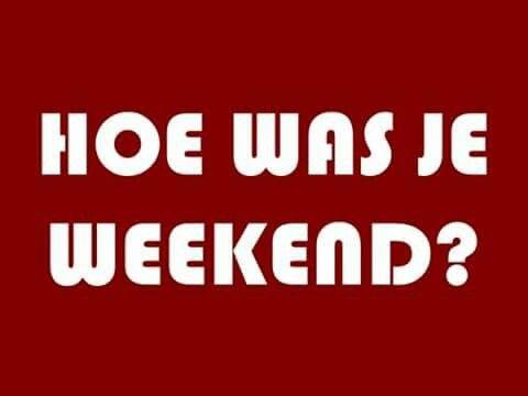 Hoe was je weekend?