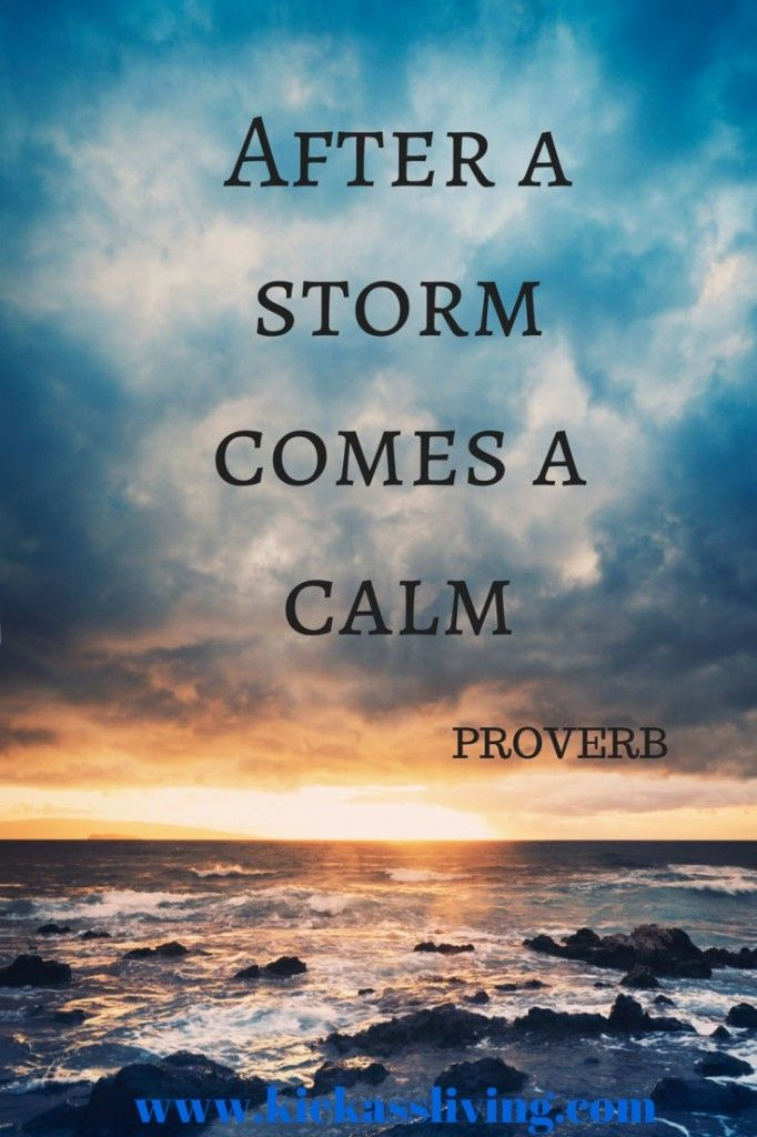 After A Storm Comes A Calm Wwwkickasslivingcom Life Lessons 2