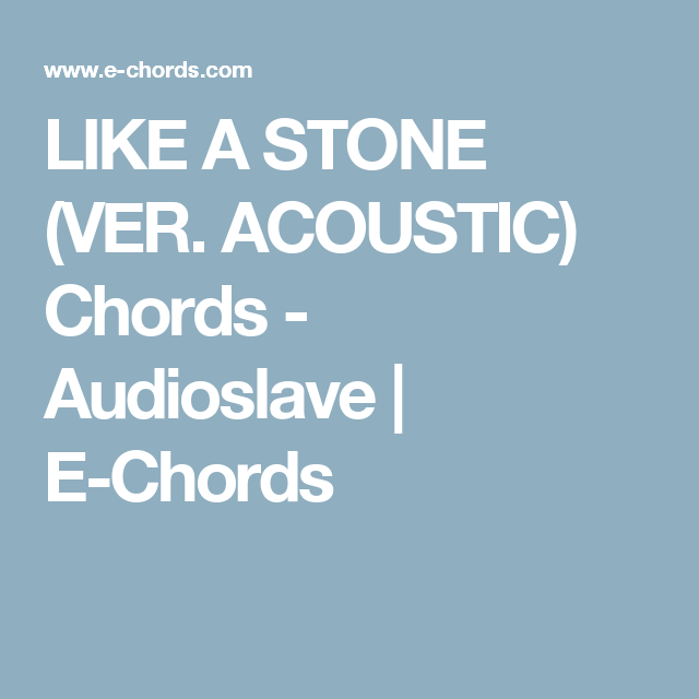 Like A Stone Ver Acoustic Chords Audioslave E Chords Guitar