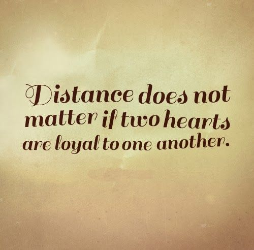 Distance Does Not Matter If Two Hearts Are Loyal To One Another