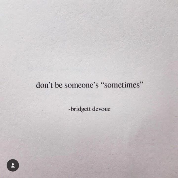 """Quotes 'nd Notes — Don't be someone's """"sometimes"""".  - Bridgett devoue..."""