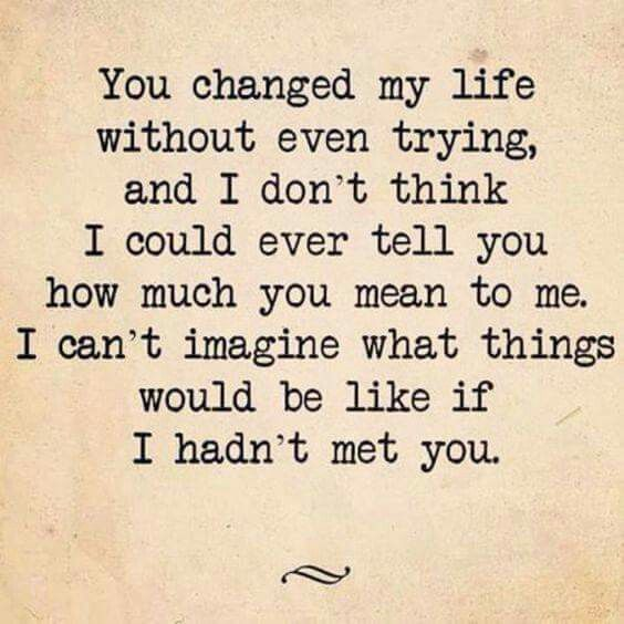 You Changed My Life Quotes And Such Love Quotes Quotes