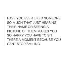 HAVE YOU EVER LIKED SOMEONE SO MUCH THAT JUST HEARING THEIR ...