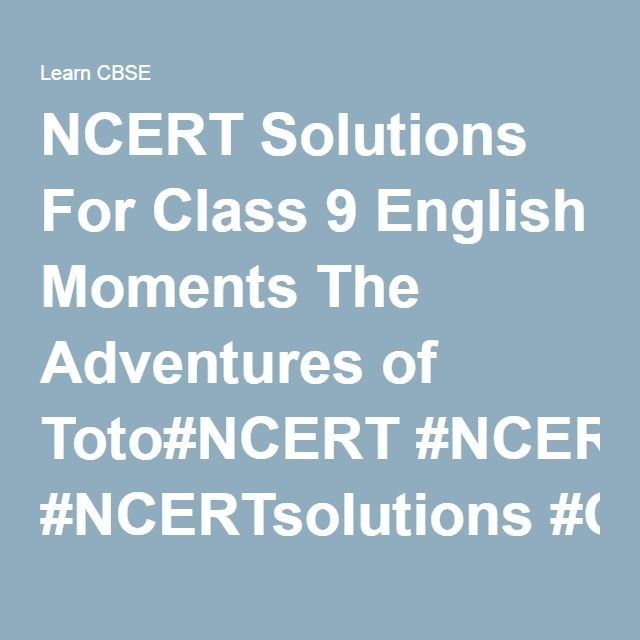 NCERT Solutions For Class 9 English Moments The Adventures of Toto ...