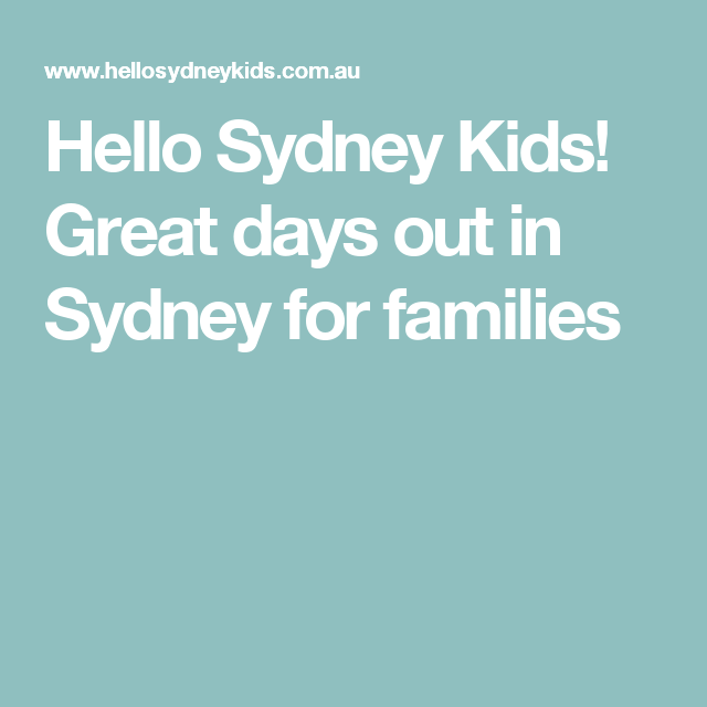 Hello Sydney Kids! Great days out in Sydney for families