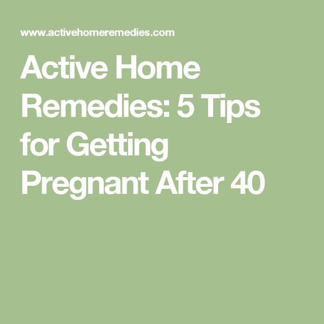 Active Home Remedies: 5 Tips For Getting Pregnant After 40